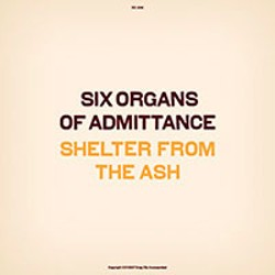 'Shelter from the Ash' by Six Organs of Admittance