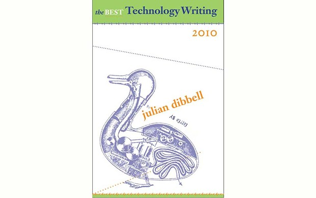 The Best Technology Writing 2010 - EDITED BY JULIAN DIBBELL - YALE UNIVERSITY PRESS