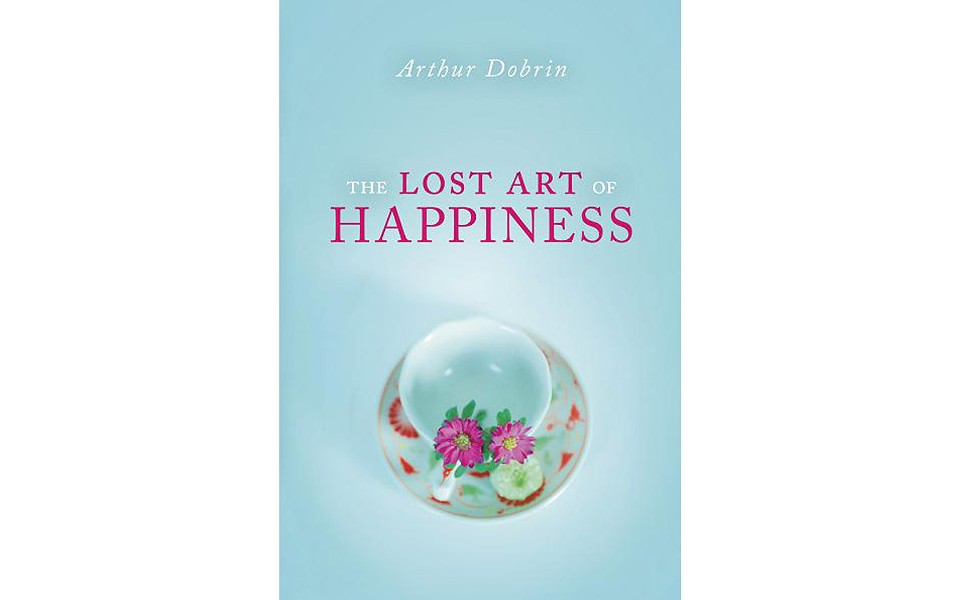 The Lost Art of Happiness - BY ARTHUR DOBRIN - PROMETHEUS BOOKS
