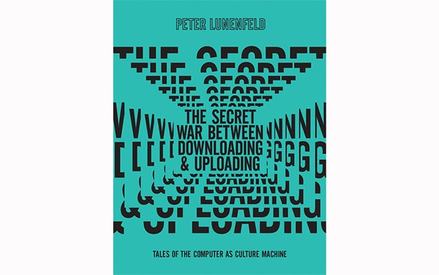 The Secret War Between Downloading and Uploading: Tales of the Computer as Culture Machine - BY PETER LUNENFELD - THE MIT PRESS