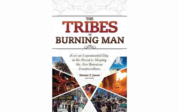 The Tribes of Burning Man - BY STEVEN T. JONES, AKA SCRIBE
