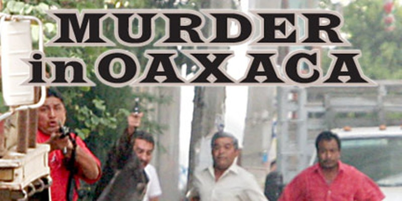 Murder in Oaxaca — We know who murdered independent journalist Brad Will. Why are his killers still This photo, taken just as Brad Will was killed, shows clearly identifiable Oaxaca police officers firing at the crowd. See end of story for more details.