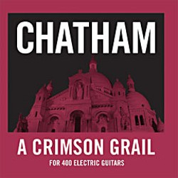 Thys Chatham's 'A Crimson Grail'