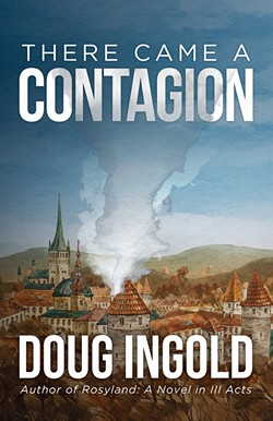 Doug Ingold's There Came a Contagion.