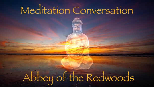 Abbey of the Redwoods Meditation Conversation