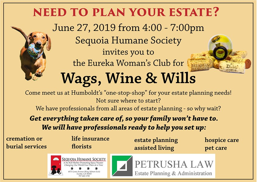 ea40ffc06 Sequoia Humane Society would like to invite you on June 27th, 2019, from  4:00pm to 7:00pm, to the Eureka Woman's Club for Wags, Wine & Wills!