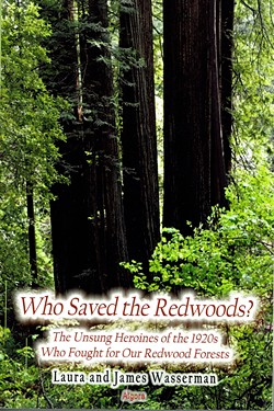 SUBMITTED - Who Saved the Redwoods? The Unsung Heroines of the 1920s Who Fought for Our Redwood Forests by Laura and James Wasserman