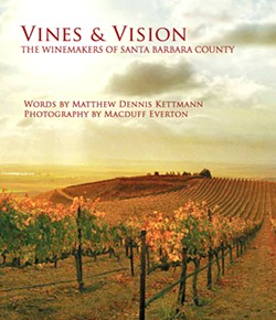 VINEYARD SPRAWL The cover of Vines & Vision: The Winemakers of Santa Barbara County, a new book from co-authors Matt Kettmann and Macduff Everton, features a shot of Bien Nacido Vineyards in Santa Maria. - IMAGE COURTESY OF MACDUFF EVERTON
