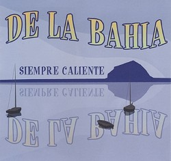 ALWAYS HOT! :  De La Bahia will play selections from their album Siempre Caliente, as well as Latin jazz classics, at D'Anbino Cellars on April 9. - IMAGE COURTESY OF DE LA BAHIA