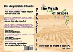 ALCOHOL AND LITERATURE :  The Wrath of Grapes: How Not to Start a Winery is available at Coalesce Bookstore in Morro Bay. - IMAGE COURTESY OF KEN JONES