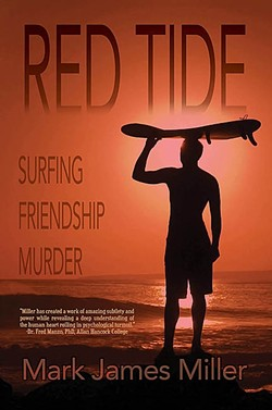YOU CAN RUN, BUT YOU CAN'T HIDE:  After being privy to a murder in their hometown of Seal Beach, best friends Pete and Tom literally try to run away from their problems by going on a surfing trip to Mexico in the novel 'Red Tide.' - IMAGE COURTESEY OF MARK JAMES MILLER