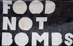 FOOD NOT BOMBS? :  This now 30-year-old international organization promotes social causes and condemns the Military Industrial Complex. - PHOTO BY GLEN STARKEY