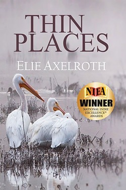SELF-PUBLISHED:  Elie Axelroth's novel 'Thin Places' won a National Indie Excellence Award this year in the New Age Fiction category. - IMAGE COURTESY OF ELIE AXELROTH