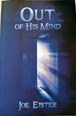 JOURNEY INWARD SLO author Joe Eister's debut novel, Out of His Mind, focuses on the narratives of a schizophrenic, sheriff, and criminal. - IMAGE COURTESY OF JOE EISTER