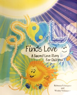TWIN FLAMES Sol Finds Love: A Sacred Love Story for Children is a picture book that explores spiritual topics like reincarnation, higher powers, and the spiritual connections between people. - IMAGE COURTESY OF REBECCA VELASQUEZ