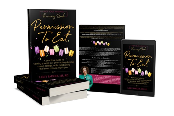 ON THE TABLE While Permission To Eat is aimed at a college audience, author Libby Parker said the steps in the book can help anyone with disordered eating. - PHOTOS COURTESY OF LIBBY PARKER
