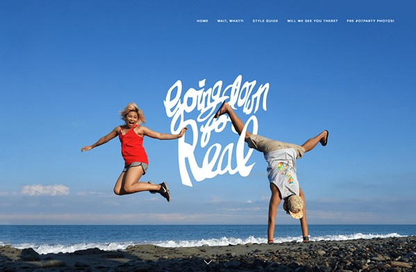 HAVE FUN It's your wedding. It's your wedding website. It's your story. Have fun with all of it—the pictures, the bio, the details, everything is a reflection of you as a couple. - IMAGE COURTESY OF APRACTICALWEDDING.COM