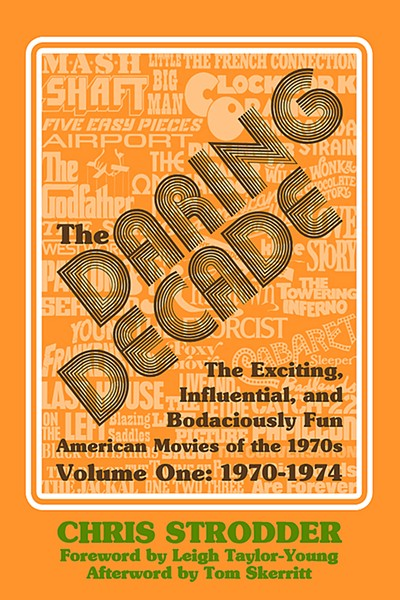 HOT OFF THE PRESS Chris Strodder's recently released book, The Daring Decade, analyzes around 200 movies from the early 1970s, an era that Strodder identifies as one of the best periods for filmmaking. - IMAGES COURTESY OF CHRIS STRODDER