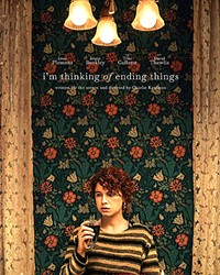 DARK ROADS I'm Thinking of Ending Things finds a young woman (Jessie Buckley) and her boyfriend, Jake (Jesse Plemons), on a bizarre and anxiety-inducing trip to visit his parents while questioning the merits of her relationship.