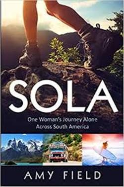 SOLA:  One Woman's Journey Alone Across South America by Amy Field - Uploaded by coalescebookstore 1