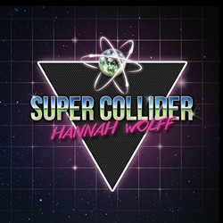 Super-Collider-By-Hannah-Wolff-ALBUM-ART.jpg