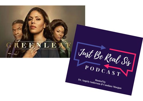 GREENLEAF | IMAGE OPRAH WINFREY NETWORK / PROVIDED • JUST BE REAL SIS PODCAST | IMAGE JUST BE REAL SIS / PROVIDED