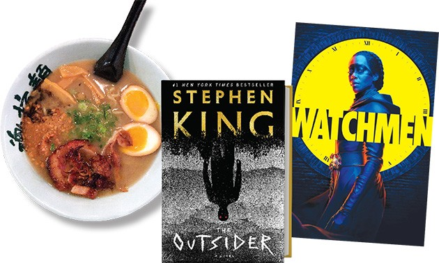 Tamashii Ramen House | Photo Jacob Threadgill • Watchmen (HBO) | Image HBO / provided • The Outsider by Stephen King | Image Simon & Schuster / provided