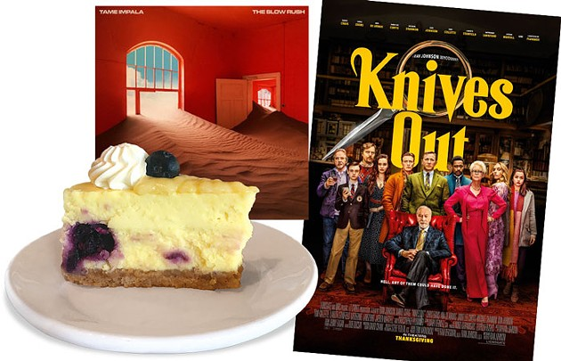 CHEESECAKE AT THE LOKAL YUKON | PHOTO JACOB THREADGILL • KNIVES OUT | IMAGE LIONSGATE / PROVIDED • THE SLOW RUSH BY TAME IMPALA | IMAGE UNIVERSAL MUSIC AUSTRALIA / PROVIDED