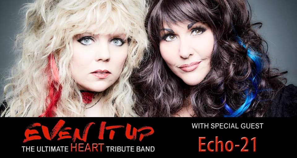 40 West Presents: Even It Up (Heart Tribute) & Echo-21 | 40