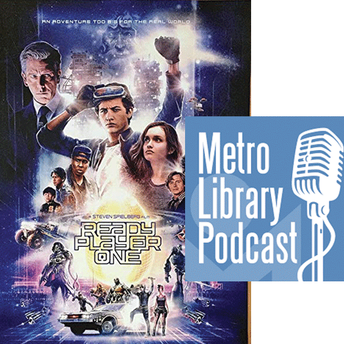READY PLAYER ONE | IMAGE WARNER BROS. / PROVIDED  || METRO LIBRARY PODCAST | IMAGE METROPOLITAN LIBRARY SYSTEM / PROVIDED