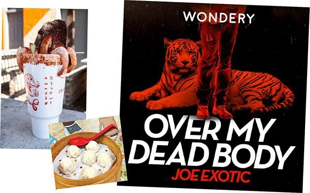 soup dumplings at Yummy Noodles |  Photo Jacob Threadgill • Over My Dead Body: Joe Exotic podcast | Image Wondery / provided • Crudoolandia | Photo Alexa Ace