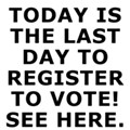 Today is the last day to register to vote
