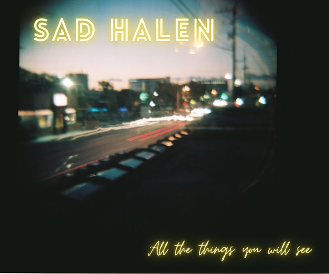 'All the Things You Will See' - SAD HALEN