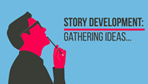 Story Development: Gathering Ideas and Building a Narrative