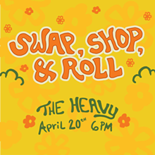 Swap, Shop & Roll on 4/20 at The Heavy! - Uploaded by Brie Rios