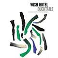'Wish Hotel' ruffles Ducktails' slacker feathers