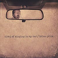 Late-bloomer Brian Price releases<i> Tired of Singing in My Car</i>