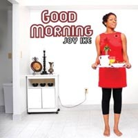 Local singer-songwriter Joy Ike has the goods on <i>Good Morning</i>