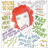 Real comments made to local female comedians including artist Teresa Logan, who is both a cartoonist and a stand-up comic