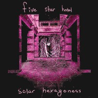 Five Star Hotel releases <i>solar hexagoness</i>