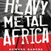 In his new book, <i>Heavy Metal Africa</i>, Pittsburgh-based author Edward Banchs explores Africa's thriving — but overlooked — heavy music scene