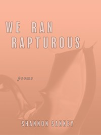 We Ran Rapturous by Shannon Sankey (The Atlas Review 2019) - Uploaded by Shannon Sankey