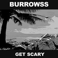 "Homespun: Burrowss <i>Get Scary</i><br /> <a href=""http://burrowss.bandcamp.com/"">burrowss.bandcamp.com</a>"