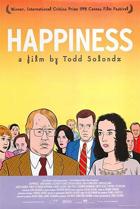 What? No, I haven't seen this movie. But, you know, it's called Happiness. I'm sure it's an uplifting, inspirational kind of story. Why are you looking at me like that?