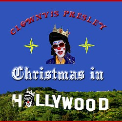 Clownvis Presley presents: Christmas in Hollywood!
