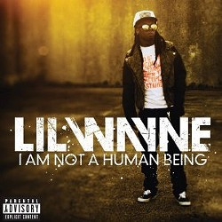 Lil Wayne's I Am Not a Human Being