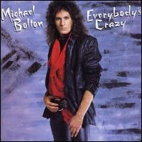 Michael_bolton_album_cover_everybodys_crazy.jpeg