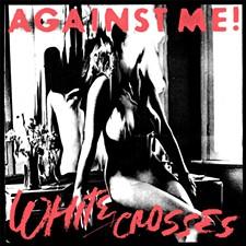 Against Me!'s latest release, White Crosses - CULTUREBULLY.COM