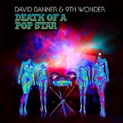 David Banner & 9th Wonder's Death of a Pop Star