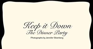 KEEP IT DOWN: THE DINNER PARTY!